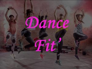 DANCE FIT'/ZUMBA FITNESS